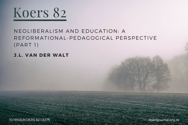 Image_Neoliberalism and education: A reformational-pedagogical perspective (part 1)