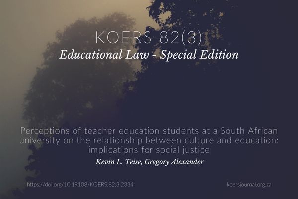 Perceptions of teacher education students at a South African university on the relationship between culture and education: implications for social justice - Kevin Teise, Gregory Alexander
